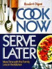 Cook Now, Serve Later : More Time with the Family, Less in the Kitchen by...