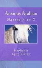Horses a to Z: Anxious Arabian by Stephanie Pixley (2013, Paperback)
