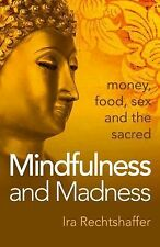 Mindfulness and Madness : Money, Food, Sex and the Sacred by Ira Rechtshaffer...