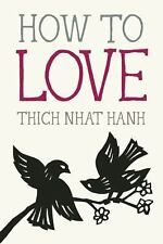 How to Love by Thich Nhat Hanh and Gordon Livingston (2014, Paperback)