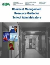 Chemical Management Resource Guide for School Administrators by U. S....