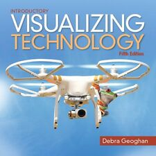 Visualizing Technology  Complete by Debra Geoghan FIFTH Edition