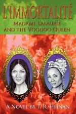 L'Immortalite: Madame Lalaurie and the Voodoo Queen, Heinan, T. R., Heinan, T R,