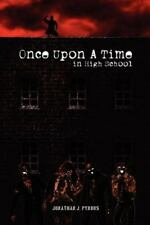 Once Upon A Time In High School: By Jonathan J. Pyndus