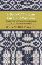 A Book of Patterns for Hand-Weaving; Designs from the John Landes Drawings in...