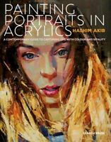 Painting Portraits in Acrylics : A Practical Guide to Contemporary Portraitur...