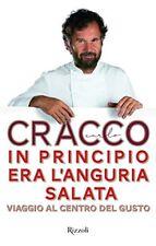 C. Cracco in principio Era L'anguria salata Viaggio al Centro del Gusto Rizzoli
