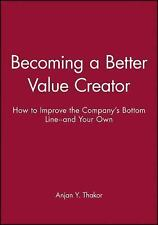 J-B-UMBS Ser.: Becoming a Better Value Creator : How to Improve the Company's...