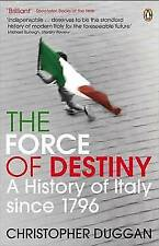 The Force of Destiny: A History of Italy Since 1796 by Christopher Duggan p/b