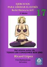 Ejercicios para Liberar el Estrés Reiki Heiwa to Ai R by Ricard La3pez (2014,...