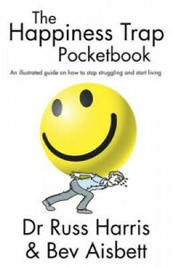 The Happiness Trap Pocketbook: An Illustrated Guide on How to Stop Struggling