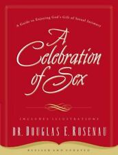 A Celebration of Sex : A Guide to Enjoying God's Gift of Sexual Intimacy by...