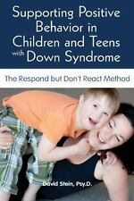 SUPPORTING POSITIVE BEHAVIOR IN CHILDREN AND TEENS WITH DOWN SYNDROME - STEIN, D