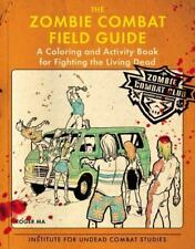 The Zombie Combat Field Guide : A Coloring and Activity Book for Fighting the Li