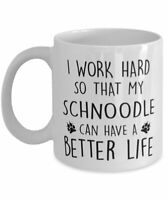 Funny Dog Mug I Work Hard So That My Schnoodle Can Have A Better Life Coffee Mug