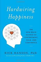 Hardwiring Happiness: The New Brain Science of Contentment, C... by Hanson, Rick