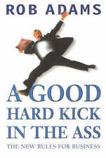 A Good Hard Kick in the Ass: The Real Rules for Business-ExLibrary