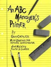 An ABC Manager's Primer: Straight Talk on Activity-Based Costing