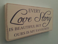 Every Love Story , Plaque , Sign. 100% Solid Wood. Beautiful Gift. Shabby Chic.