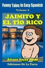 Spanish Reader for Beginners: Funny Tales in Easy Spanish 8: Jaimito y el Tío...