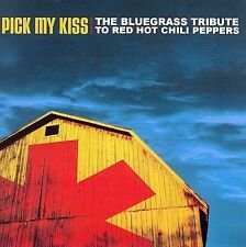 Pick My Kiss: The Bluegrass Tribute to Red Hot Chili Peppers by Various Artists (CD, Jun-2006, CMH Records)