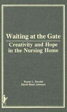 Waiting at the Gate: Creativity and Hope in the Nursing Home, Sandel, Susan L, J