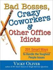 Bad Bosses, Crazy Coworkers & Other Office Idiots: 201 Smart Ways to - Very Good