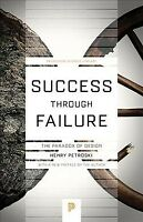 Success Through Failure : The Paradox of Design, Paperback by Petroski, Henry...