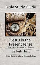 """Bible Study Guide -- Jesus in the Present Tense: The """"I Am"""" Statements of Jesus"""