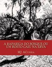 A Rapariga Do Bosque Ou Um Rosto Caiu Na Erva by M. ACunha (2014, Paperback)