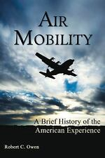 Air Mobility : A Brief History of the American Experience by Robert C. Owen...