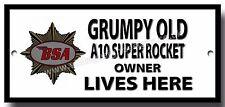 GRUMPY OLD BSA A10 SUPER ROCKET OWNER LIVES HERE FINISH METAL SIGN.