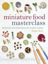 Miniature Food Masterclass: Materials and Techniques for Model-Makers (Paperback