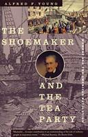 The Shoemaker and the Tea Party: Memory and the American Revolution by Alfred…