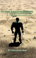 Green Lantern History : An Unauthorised Guide to the DC Comic Book Series Gre...