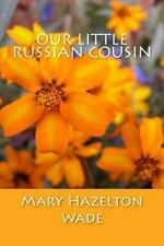 Our Little Russian Cousin by Mary Wade (2014, Paperback)