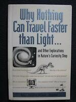 Why Nothing Can Travel Faster Than Light... : And Other Explorations in Nature..