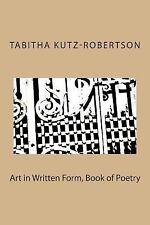 Art in Written Form, Book of Poetry by Tabitha Kutz-Robertson (2014,...