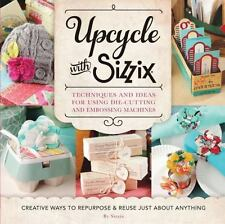 A Cut Above: Upcycle with Sizzix : Techniques and Ideas for Using Sizzix Die-Cu…