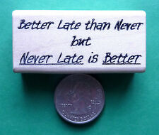 NEVER LATE is BETTER/Better Late than Never - wood mounted rubber stamp