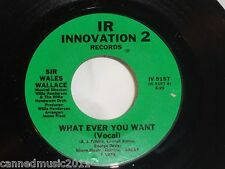 Sir Wales Wallace: Whatever You Want/ I Wish I Could Say....[NEW, and unplayed]