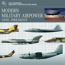 Modern Military Airpower: 1990-Present [Essential Aircraft Identification Guide]