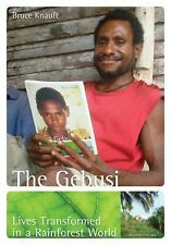 The Gebusi: Lives Transformed in a Rainforest World 2nd ed by B. M. Knauft 2009