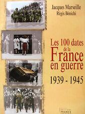 LES 100 DATES DE LA FRANCE EN GUERRE 1939-1945 PAR J. MARSEILLE ET R. BENICHI