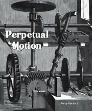Perpetual Motion  The History of the Efforts to Attain a Self-Motive Mechanism