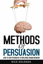 METHODS OF PERSUASION Use Psychology to Control Human Behavior by Nick Kolenda