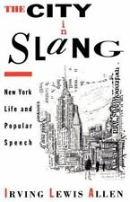 The City in Slang : New York Life and Popular Speech by Irving Lewis Allen...