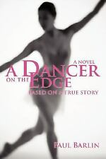 A Dancer on the Edge : Based on a True Story by Paul Barlin (2008, Paperback)