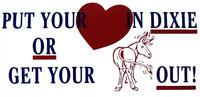"""Put Your Heart In Dixie Or Ger Your Ass Out Vinyl Bumper Sticker 3.75""""x7.5"""""""