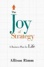 The Joy of Strategy : A Business Plan for Life by Allison Rimm (2013, Hardcover)
